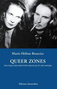 Queer zones : politique des identités sexuelles et des savoirs