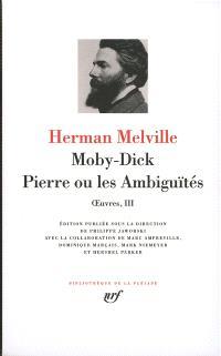 Oeuvres. Volume 3, Moby Dick; Pierre ou Les ambiguïtés