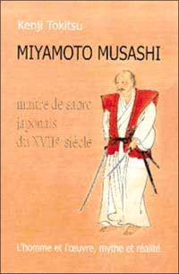 Miyamoto Musashi, maître de sabre japonais du XVIIe siècle : l'homme et l'oeuvre, mythe et réalité