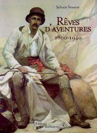 Rêves d'aventures : 1800-1940