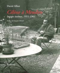 Céline à Meudon : images intimes, 1951-1961. Suivi de Mon voisin Louis-Ferdinand Céline