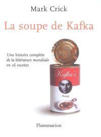 La soupe de Kafka : une histoire complète de la littérature mondiale en 16 recettes