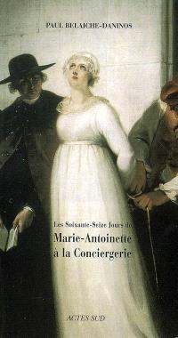Les soixante-seize jours de Marie-Antoinette à la Conciergerie