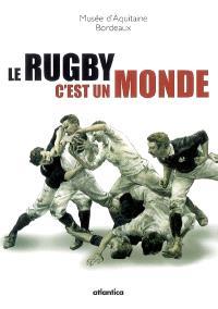 Le rugby, c'est un monde : exposition, Bordeaux, Musée d'Aquitaine, 5 septembre-31 décembre 2007