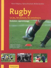 Rugby : le jeu, les joueurs, les entraîneurs : évolution, apprentissage