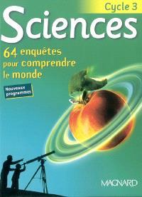 Sciences, cycle 3 : 64 enquêtes pour comprendre le monde
