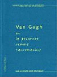 Van Gogh, ou la peinture comme tauromachie