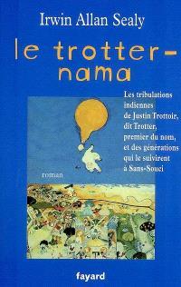 Le trotter-nama : les tribulations indiennes de Justin Trottoir, dit Trotter, premier du nom, et des générations qui le suivirent à Sans-Souci