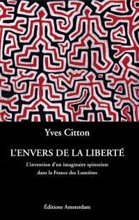 L'envers de la liberté : l'invention d'un imaginaire spinoziste dans la France des Lumières