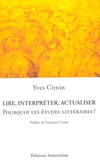 Lire, interpréter, actualiser : pourquoi les études littéraires ?