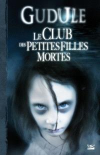 L'intégrale des romans fantastiques. Volume 1, Le club des petites filles mortes