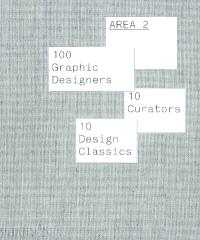 Area. Volume 2, 100 graphic designers, 10 curators, 10 design classics
