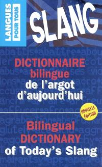 Dictionnaire bilingue de l'argot d'aujourd'hui = Bilingual dictionary of today's slang