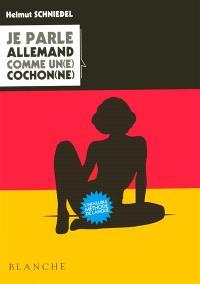 Je parle allemand comme un(e) cochon(ne) : l'allemand pour les Gaulois