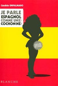 Je parle espagnol comme un(e) cochon(ne) : l'espagnol pour les Gaulois