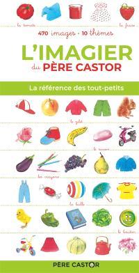 L'imagier du Père Castor : la référence des tout-petits : 470 images, 10 thèmes