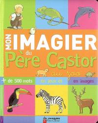 Mon imagier du Père Castor au zoo : plus de 500 mots en jeux et en images