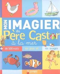 Mon imagier du Père Castor à la mer : plus de 500 mots en jeux et en images