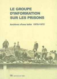Le Groupe d'information sur les prisons : archives d'une lutte 1970-1972