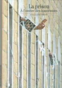 La prison : à l'ombre des hauts murs