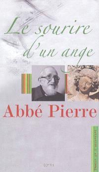 Le sourire d'un ange : l'Abbé Pierre l'ange au sourire et 93 ans de vie de l'Abbé Pierre