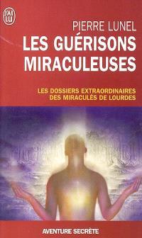 Les guérisons miraculeuses : enquête sur un phénomène inexpliqué