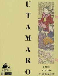 Utamaro : trois albums d'estampes