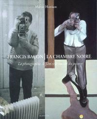 Francis Bacon, La chambre noire : la photographie, le film et le travail du peintre