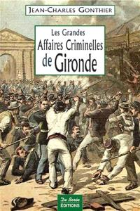 Les grandes affaires criminelles de Gironde