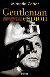 Gentleman espion : les doubles vies d'Anthony Blunt