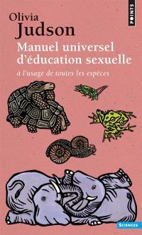Manuel universel d'éducation sexuelle : à l'usage de toutes les espèces, selon Mme le Dr Tatiana