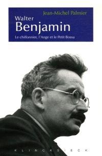 Walter Benjamin : le chiffonnier, l'ange et le petit bossu : esthétique et politique chez Walter Benjamin