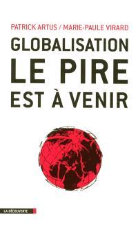 Globalisation : le pire est à venir : inégalités croissantes, gaspillage des ressources, spéculation financière, course absurde aux profits et implosion de l'Europe