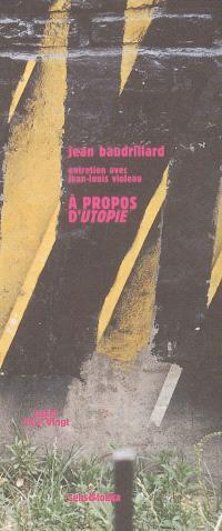 A propos d'Utopie : entretien avec Jean-Louis Violeau. Précédé de L'architecture dans la critique radicale