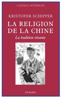 La religion de la Chine : la tradition vivante