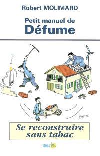 Petit manuel de défume : se reconstruire sans tabac