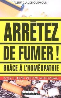 Arrêtez de fumer grâce à l'homéopathie : ayez le bon réflexe antitabac