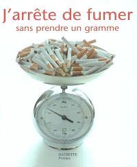 J'arrête de fumer sans prendre un gramme