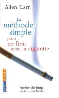 La méthode simple pour en finir avec la cigarette : arrêter de fumer, en fait c'est facile !