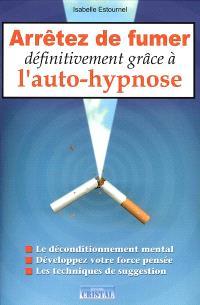 Arrêtez de fumer définitivement grâce à l'auto-hypnose