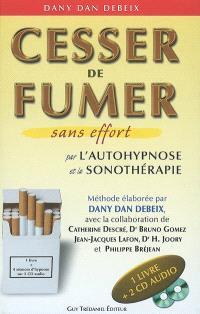 Cesser de fumer sans effort : par l'auto-hypnose et la sonothérapie