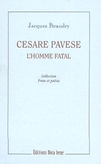 Cesare Pavese, l'homme fatal  : essai
