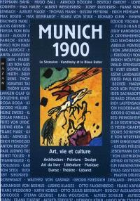 Munich 1900 : la Sécession, Kandinsky et le Blaue Reiter : architecture, peinture, design, théâtre, musique, cabaret, littérature, art du livre, édition