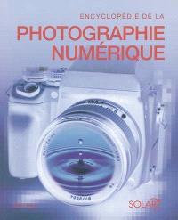 Encyclopédie de la photo numérique : le guide complet de l'image numérique : sa production et son traitement