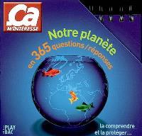 Notre planète en 365 questions-réponses : la comprendre et la protéger...