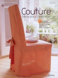 Couture : déco pour l'intérieur : tous les modèles possibles de housses, coussins et habillages d'ameublement en plus de 40 projets