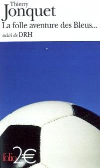 La folle aventure des Bleus...; Suivi de DRH