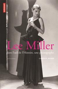 Lee Miller : dans l'oeil de l'histoire, une photographe : biographie