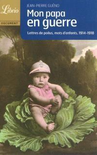 Mon papa en guerre : lettres de poilus, mots d'enfants, 1914-1918