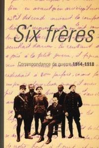 Six frères : correspondance de guerre 1914-1918